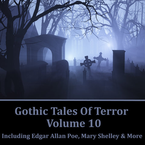 Gothic Tales Of Terror - Volume 10 (Audiobook) - Deadtree Publishing