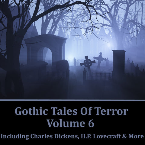 Gothic Tales Of Terror - Volume 6 (Audiobook) - Deadtree Publishing