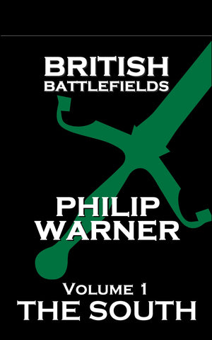 Philip Warner - British Battlefields - Vol 1 - The South (Ebook) - Deadtree Publishing - Ebook - Biography