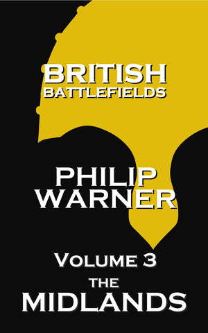Philip Warner - British Battlefields - Vol 3 - The Midlands (Ebook) - Deadtree Publishing - Ebook - Biography
