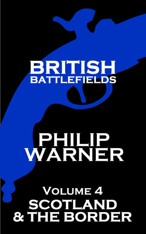 Philip Warner - British Battlefields - Vol 4 - Scotland & The Border (Ebook) - Deadtree Publishing