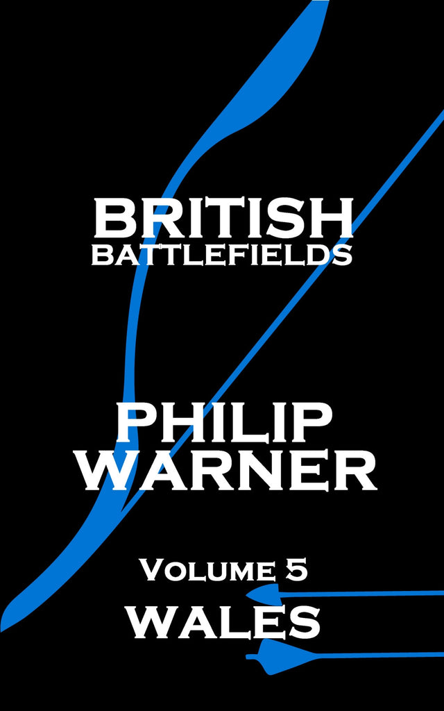 Philip Warner - British Battlefields - Vol 5 - Wales (Ebook) - Deadtree Publishing - Ebook - Biography