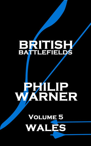Philip Warner - British Battlefields - Vol 5 - Wales (Ebook) - Deadtree Publishing