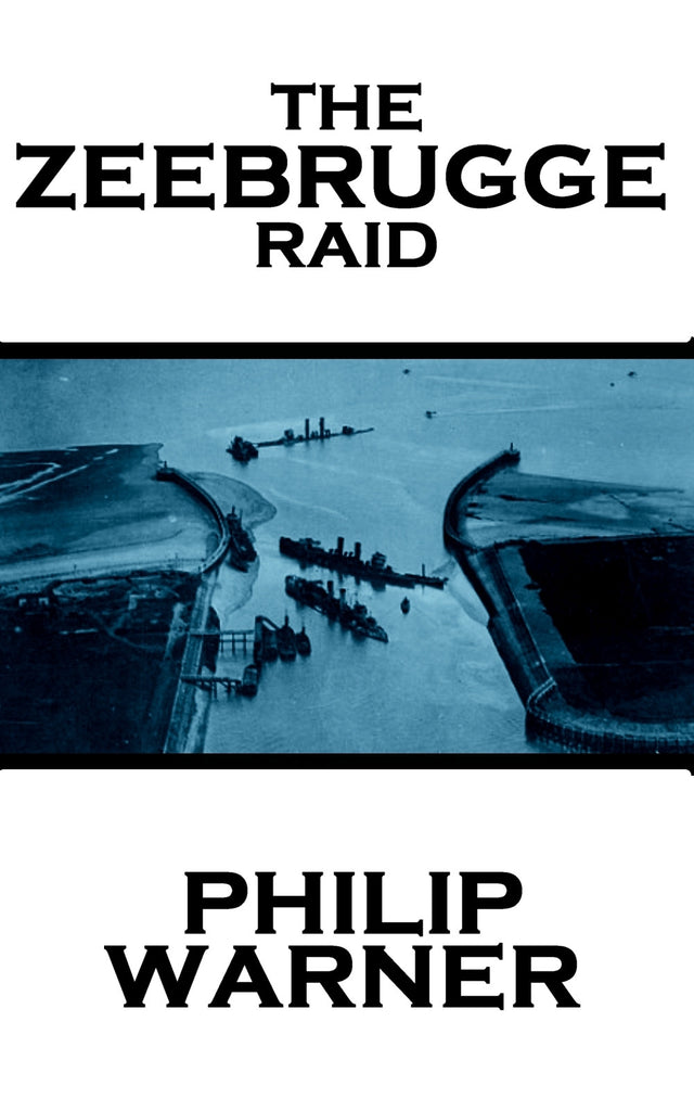 Philip Warner - The Zebrugge Raid (Ebook) - Deadtree Publishing - Ebook - Biography