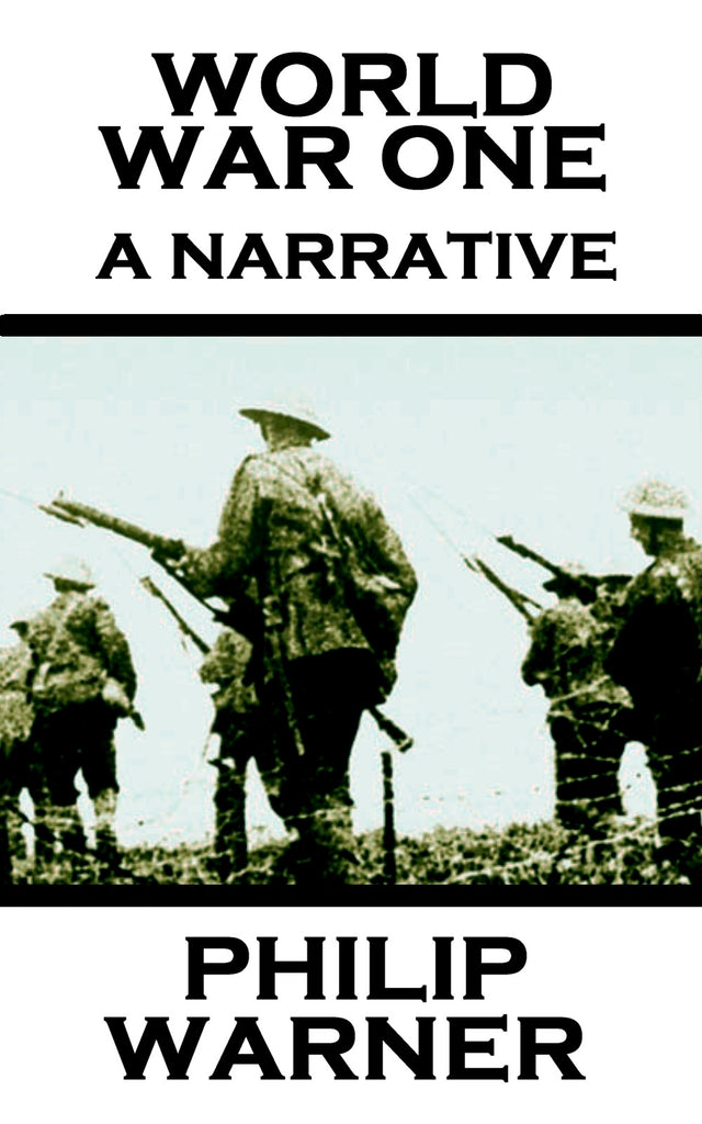 Philip Warner - World War One - A Narrative (Ebook) - Deadtree Publishing