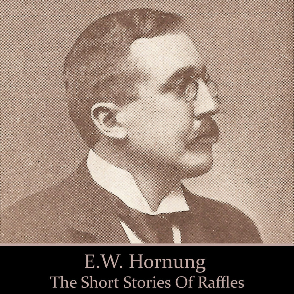 EW Hornung - The Short Stories Of Raffles (Audiobook) - Deadtree Publishing - Audiobook - Biography