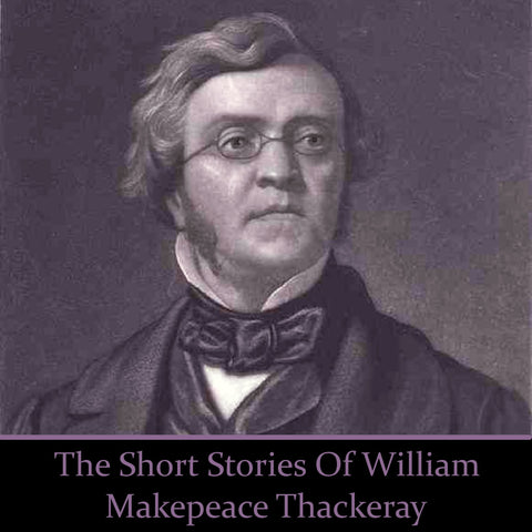 William Makepeace Thackeray - The Short Stories (Audiobook) - Deadtree Publishing - Audiobook - Biography