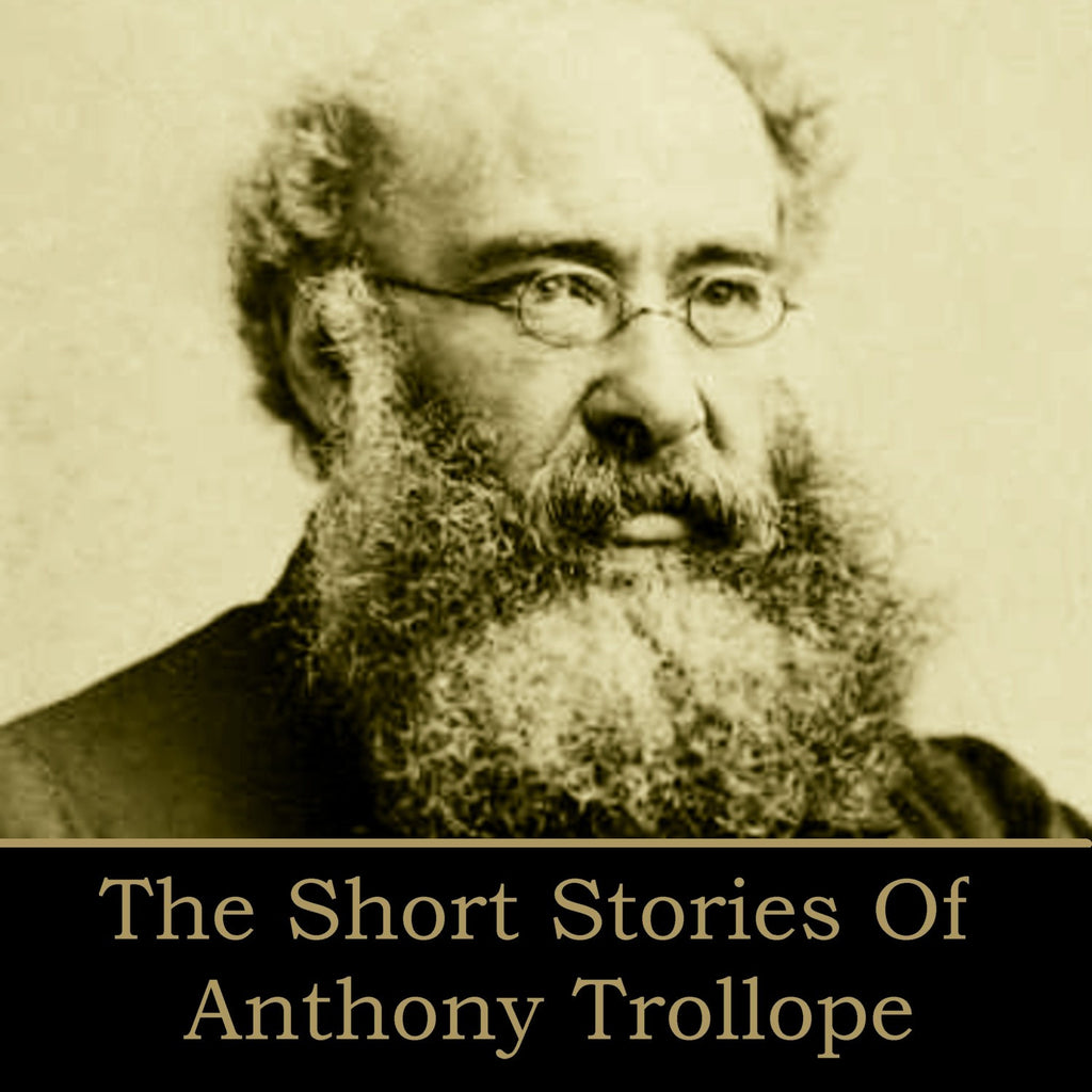 Anthony Trollope - The Short Stories (Audiobook) - Deadtree Publishing - Audiobook - Biography