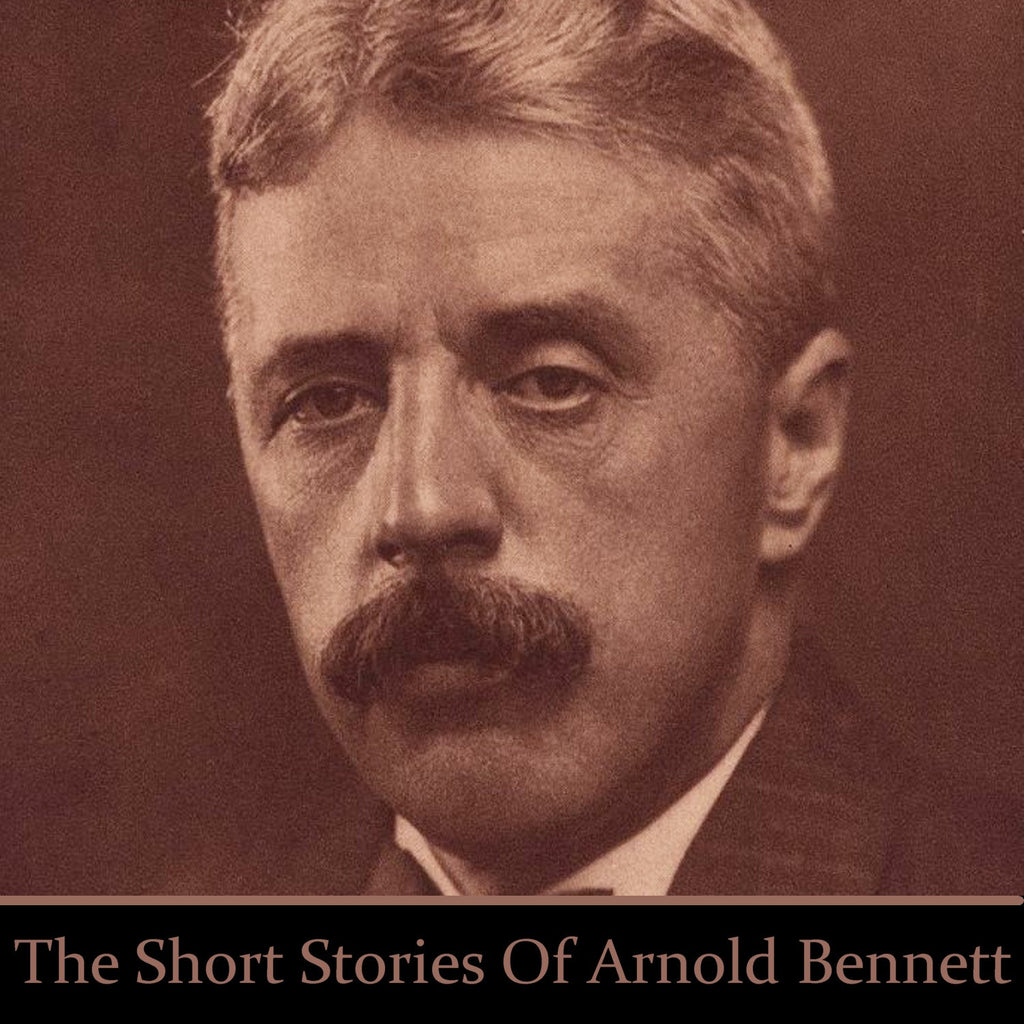 Arnold Bennett - The Short Stories (Audiobook) - Deadtree Publishing - Audiobook - Biography