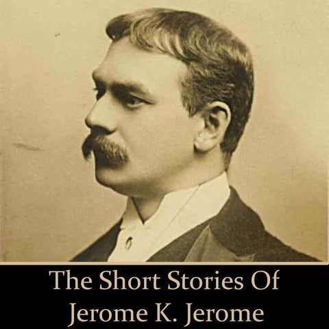Jerome K Jerome - The Short Stories (Audiobook) - Deadtree Publishing - Audiobook - Biography