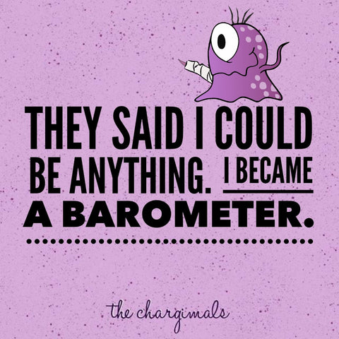 """Funny fibro meme with Gia the Fibromyalgia monster on purple backgound and text """"They said I could be anything. I became a barometer."""""""