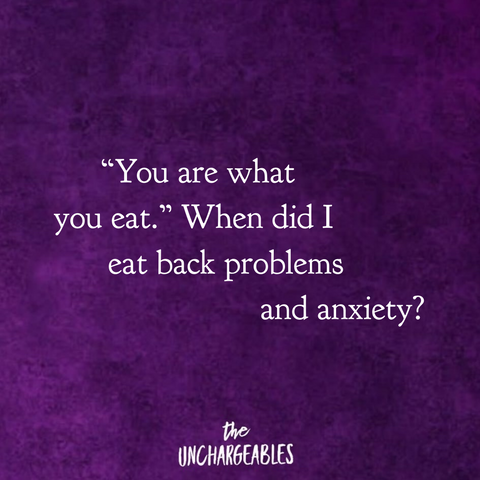 """Sarcastic anxiety meme on a purple background with the text """"You are what you eat. When did I eat back problems and anxiety?"""""""