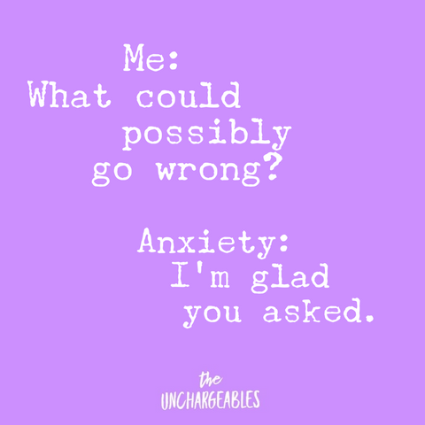 """Sarcastic anxiety meme with purple background and text """"Me: what could go wrong? Anxiety: I'm glad you asked."""""""