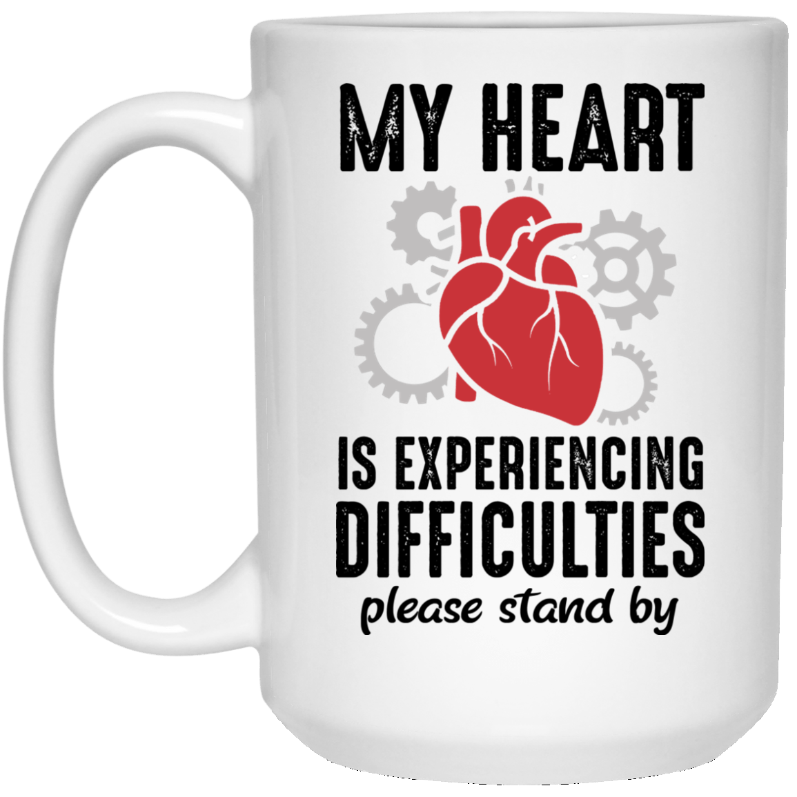 Heart is Experiencing Difficulties 15 oz. White Mug