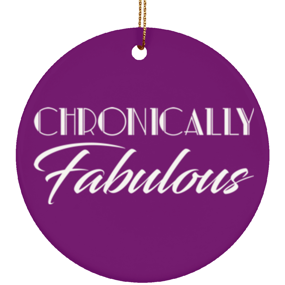 Chronically Fabulous Circle Ornament - The Unchargeables