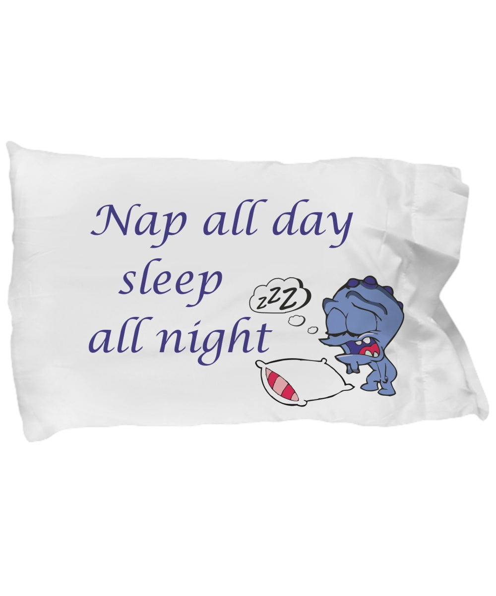 Nap All Day Sleep All Night Snore Big Pillowcase