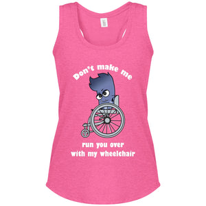 Don't Make Me Run You Over Mya Wheelchair Perfect Tri Racerback Tank