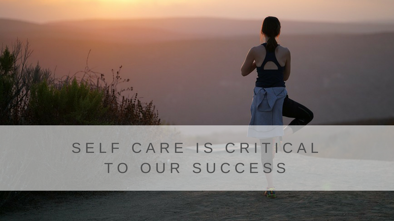 Self Care is Critical to Our Success