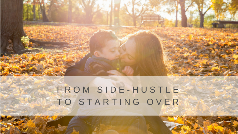From Side-Hustle to Starting Over