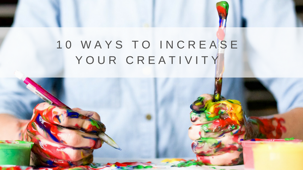 10 Ways to Increase Your Creativity
