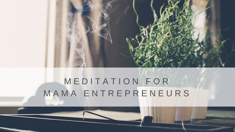 Meditation for Mama Entrepreneurs