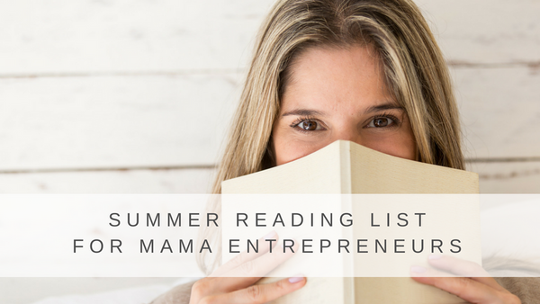 Summer Reading for Mama Entrepreneurs