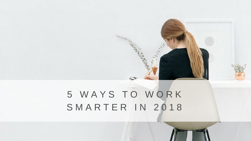 5 Ways to Work Smarter in 2018