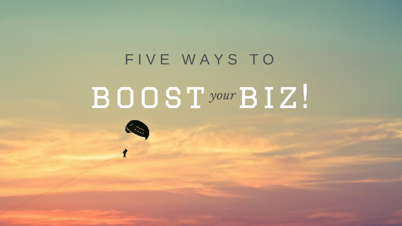 5 Ways to Boost Your Business