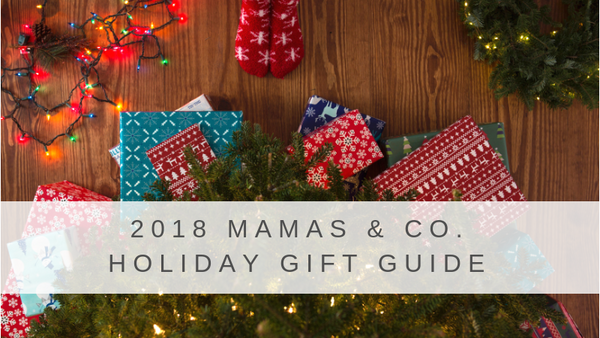 The 2018 Mamas & Co. Holiday Gift Guide