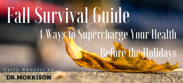 Fall Survival Guide: 4 Ways To Supercharge Your Health Before the Holidays