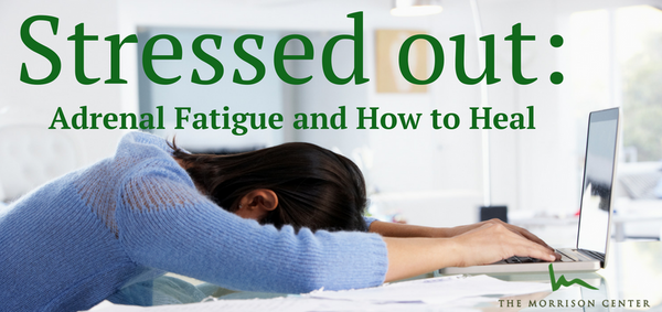 Stressed Out: Adrenal Fatigue and How to Heal