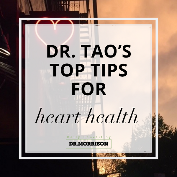 Dr. Tao's Top Tips For Heart Health