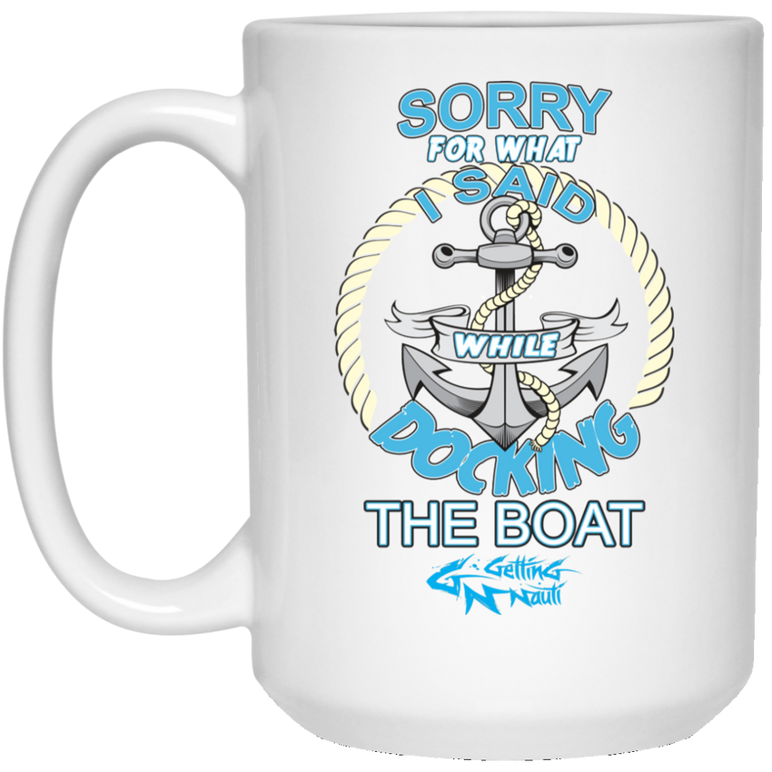 Sorry For What I Said While Docking The Boat -  Mugs