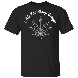 I Ate Too Many Drugs - Cotton T-Shirt
