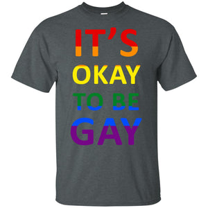 Its Okay To Be Gay G200 Gildan Ultra Cotton T-Shirt