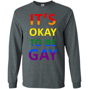 Its Okay To Be Gay G240 Gildan LS Ultra Cotton T-Shirt