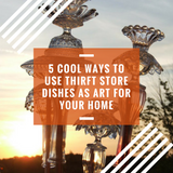 5 Cool Ways to Use Vintage Thrift Store Dishes as Art for your Home