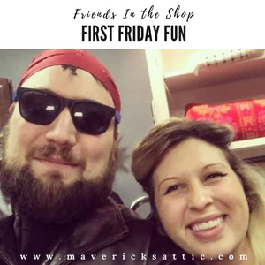 Friends in the Shop -  First Friday Fun!