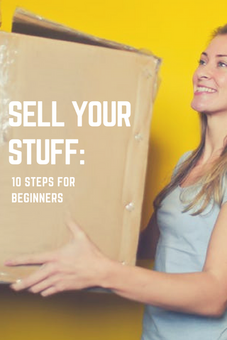 Sell Your Stuff- 10 Steps for Beginners