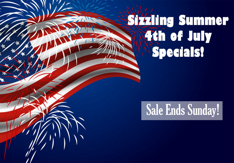 Check out our Sizzling Summer 4th of July Specials! Sale ends Sunday, July 7th.