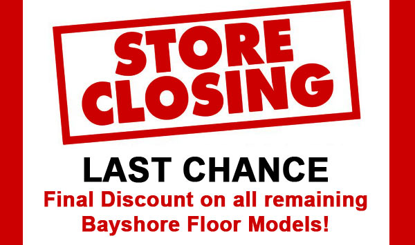 Bayshore Store Closing This Weekend! Hurry in for Great Savings!
