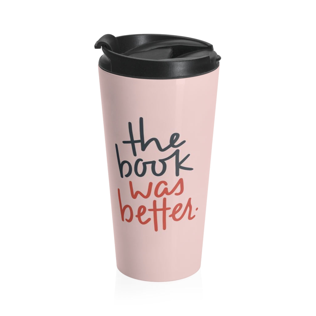 The Book Was Better Travel Mug (15 oz)