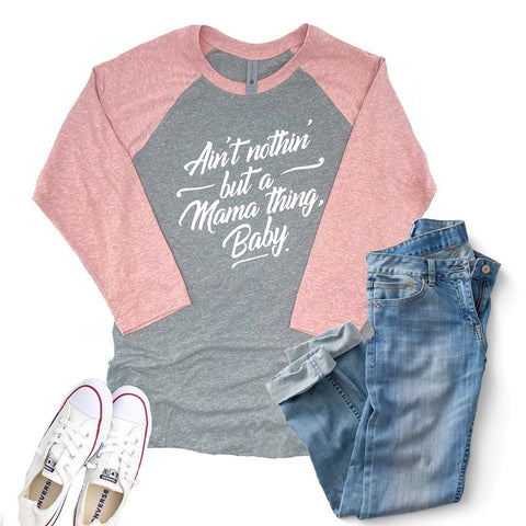 Ain't Nothin but a Mama Thing Raglan [ships in 3-5 business days]