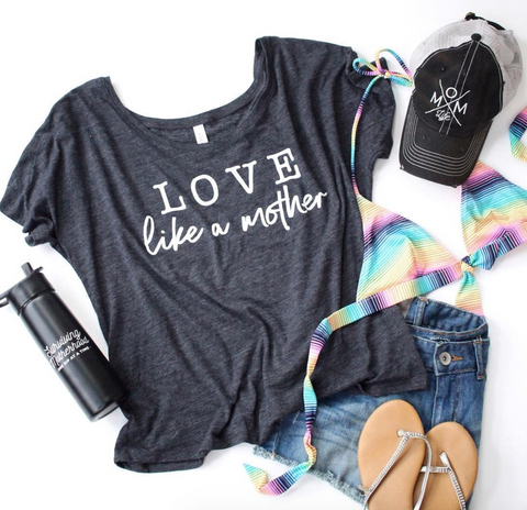 Love Like a Mother Slouchy Tee
