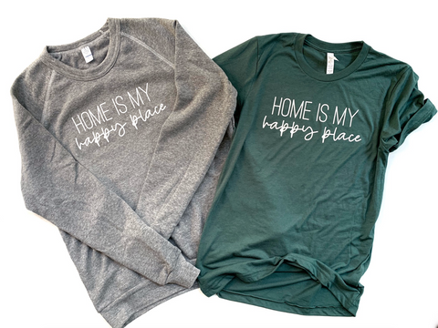 Home Is My Happy Place Tee // OR // Pullover [Ships in 5-7 Business Days]