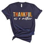 Thankful as a Mother TEE [Ships in 3-5 business days]