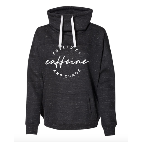 Fueled by Caffeine and Chaos Cowl Neck Sweatshirt - WOMENS FIT - [Ships in 3-7 business days]