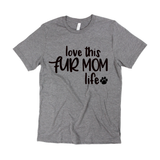 Love This Fur Mom Life Tee