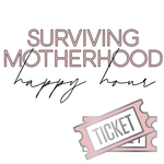 Surviving Motherhood Happy Hour Event Ticket