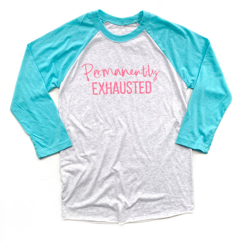 Permanently Exhausted Raglan [ships in 3-5 business days]